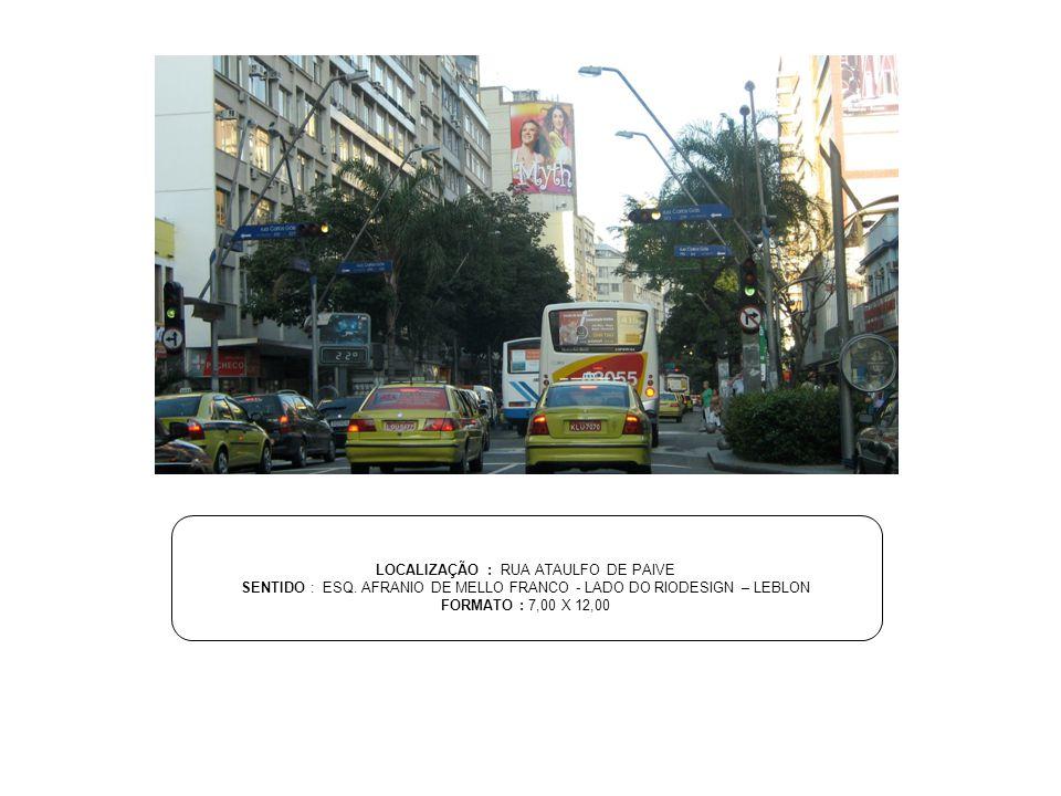 LOCALIZAÇÃO : RUA ATAULFO DE PAIVE SENTIDO : ESQ. AFRANIO DE MELLO FRANCO - LADO DO RIODESIGN – LEBLON FORMATO : 7,00 X 12,00