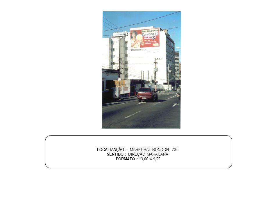 LOCALIZAÇÃO : MARECHAL RONDON, 704 SENTIDO : DIREÇÃO MARACANÃ FORMATO : 13,00 X 9,00