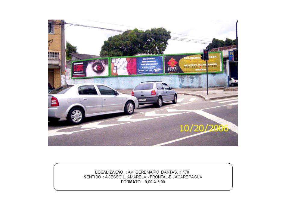 LOCALIZAÇÃO : AV. GEREMARIO DANTAS, 1.170 SENTIDO : ACESSO L. AMARELA - FRONTAL-B.JACAREPAGUA FORMATO : 9,00 X 3,00