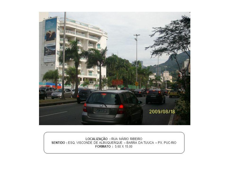 LOCALIZAÇÃO : RUA MÁRIO RIBEIRO SENTIDO : ESQ. VISCONDE DE ALBUQUERQUE – BARRA DA TIJUCA – PX. PUC-RIO FORMATO : 5,60 X 15,00