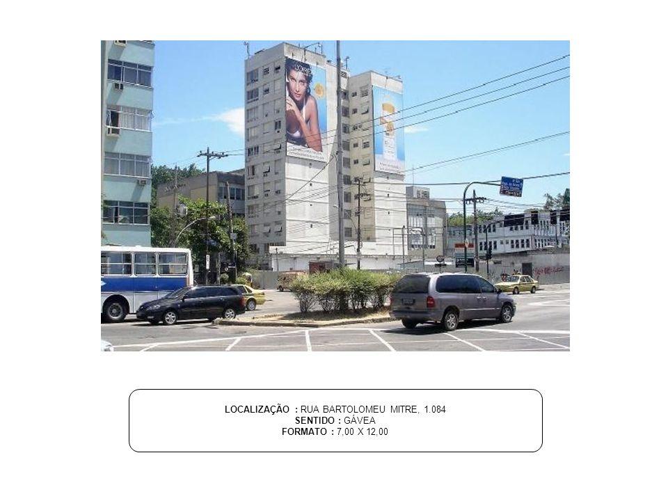 LOCALIZAÇÃO : RUA BARTOLOMEU MITRE, 1.084 SENTIDO : GÁVEA FORMATO : 7,00 X 12,00