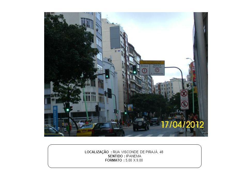 LOCALIZAÇÃO : RUA VISCONDE DE PIRAJÁ, 48 SENTIDO : IPANEMA FORMATO : 5,00 X 9,00