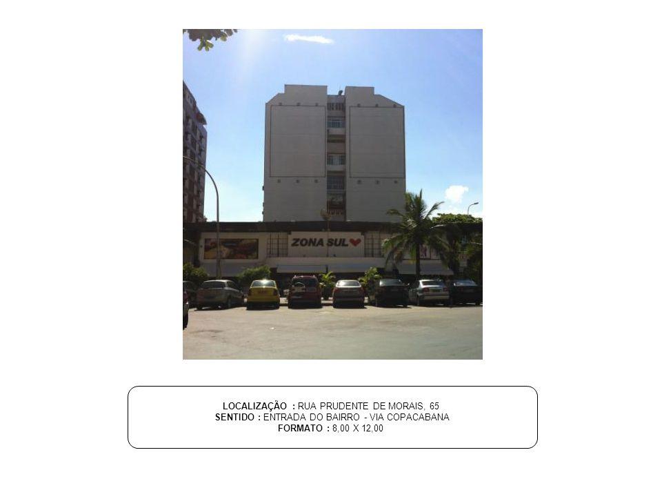 LOCALIZAÇÃO : RUA PRUDENTE DE MORAIS, 65 SENTIDO : ENTRADA DO BAIRRO - VIA COPACABANA FORMATO : 8,00 X 12,00