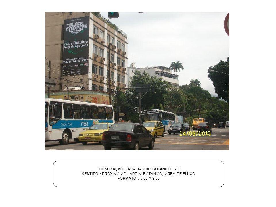 LOCALIZAÇÃO : RUA JARDIM BOTÂNICO, 203 SENTIDO : PRÓXIMO AO JARDIM BOTÂNICO, ÁREA DE FLUXO FORMATO : 5,00 X 9,00