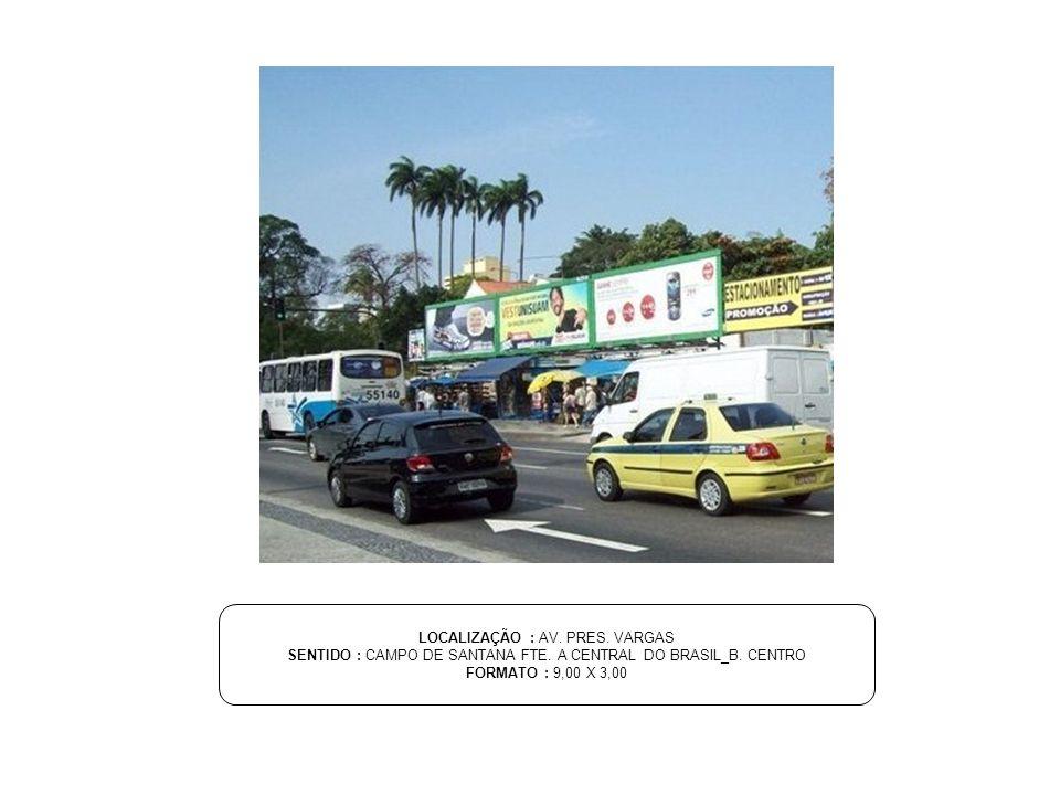 LOCALIZAÇÃO : AV. PRES. VARGAS SENTIDO : CAMPO DE SANTANA FTE. A CENTRAL DO BRASIL_B. CENTRO FORMATO : 9,00 X 3,00