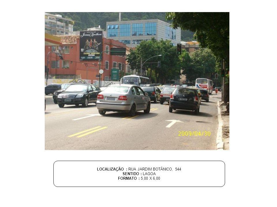 LOCALIZAÇÃO : RUA JARDIM BOTÂNICO, 544 SENTIDO : LAGOA FORMATO : 5,00 X 6,00