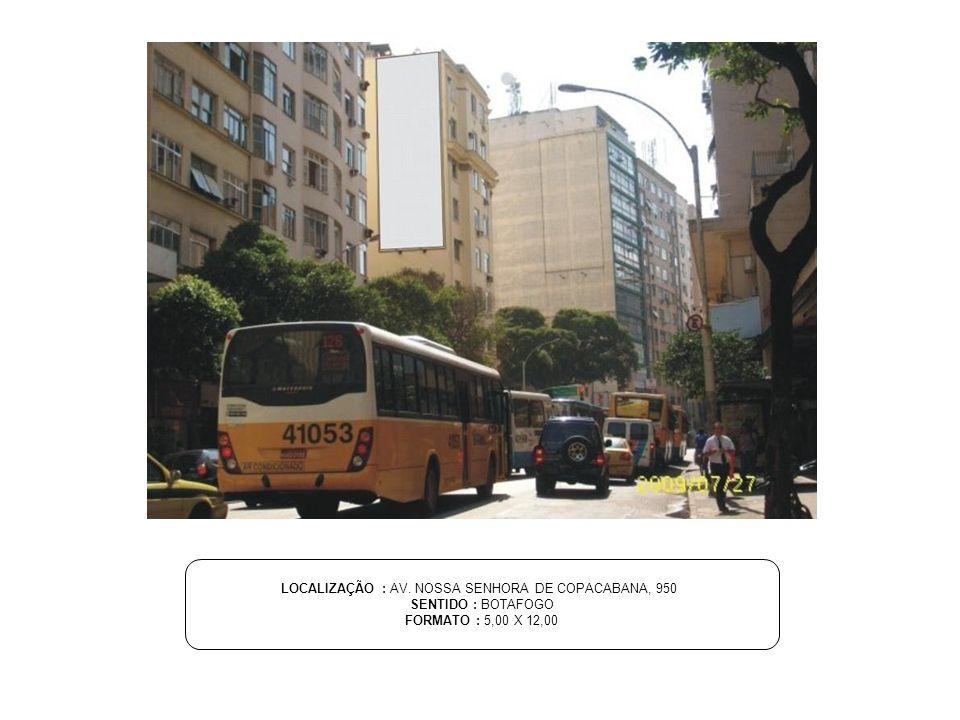 LOCALIZAÇÃO : AV. NOSSA SENHORA DE COPACABANA, 950 SENTIDO : BOTAFOGO FORMATO : 5,00 X 12,00