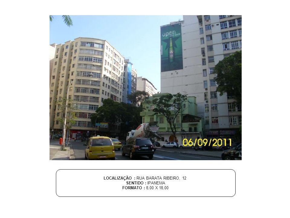 LOCALIZAÇÃO : RUA BARATA RIBEIRO, 12 SENTIDO : IPANEMA FORMATO : 8,00 X 18,00