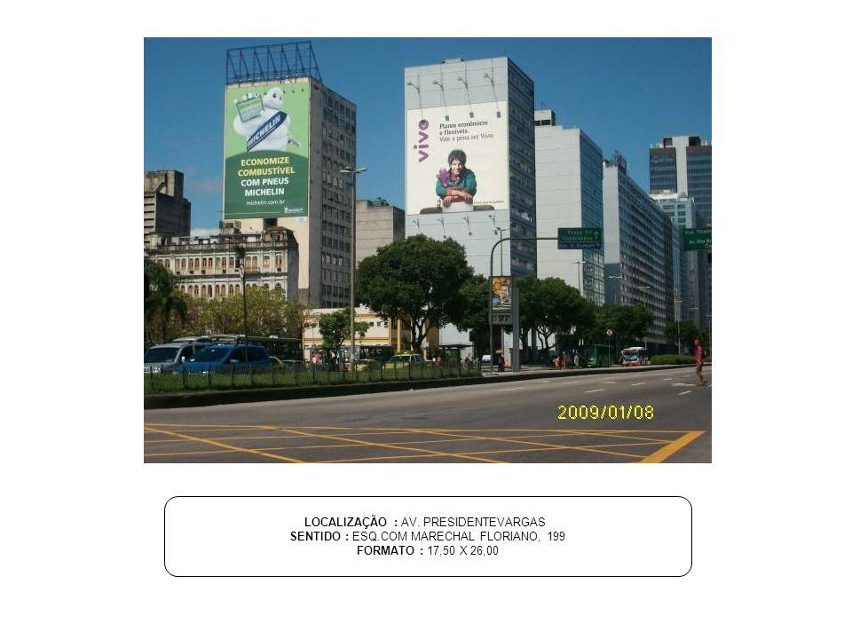 LOCALIZAÇÃO : AV. PRESIDENTEVARGAS SENTIDO : ESQ.COM MARECHAL FLORIANO, 199 FORMATO : 17,50 X 26,00
