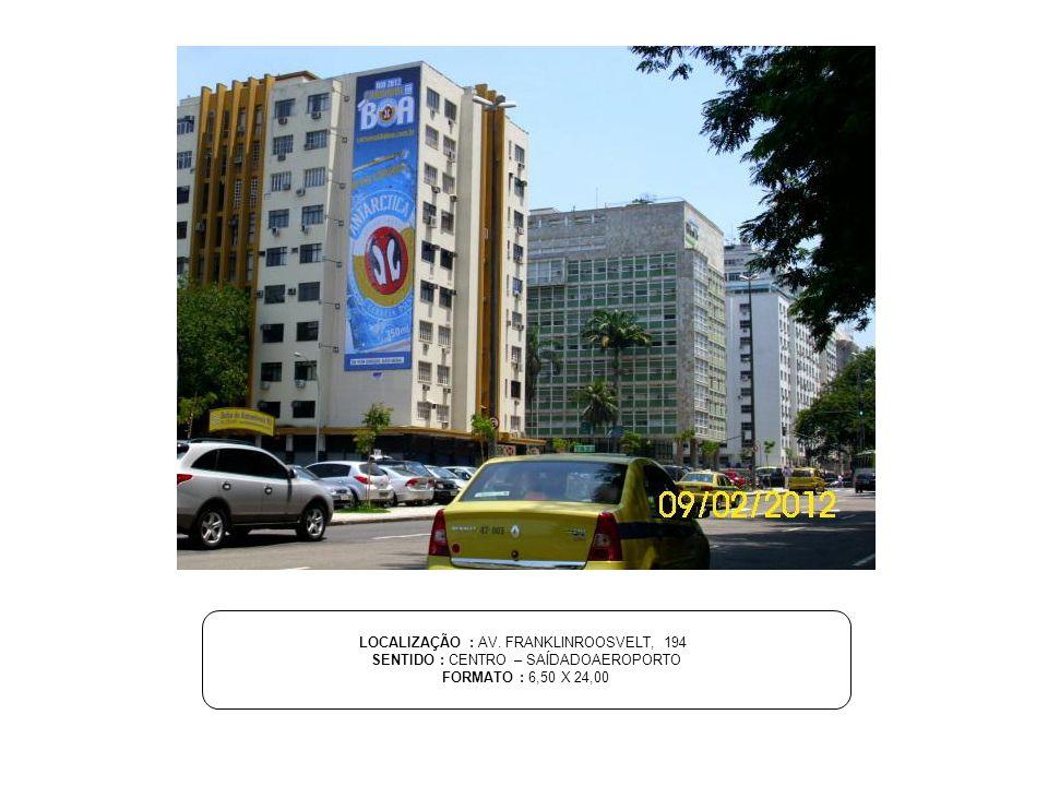LOCALIZAÇÃO : AV. FRANKLINROOSVELT, 194 SENTIDO : CENTRO – SAÍDADOAEROPORTO FORMATO : 6,50 X 24,00