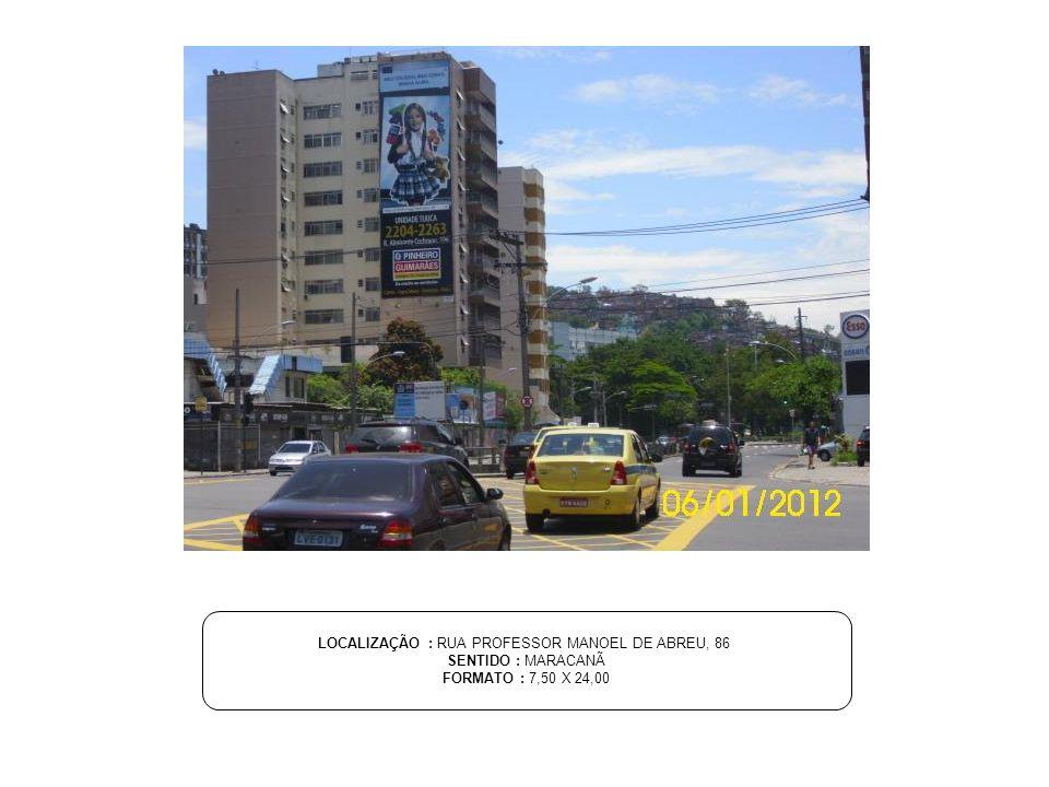 LOCALIZAÇÃO : RUA PROFESSOR MANOEL DE ABREU, 86 SENTIDO : MARACANÃ FORMATO : 7,50 X 24,00