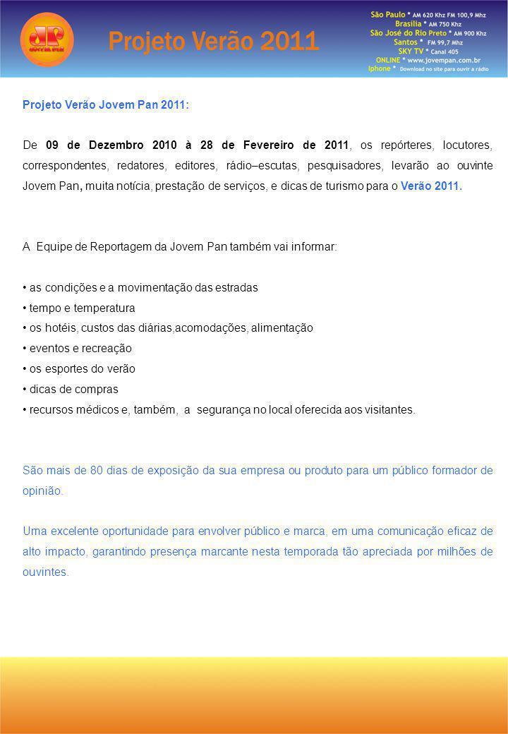 Projeto Verão Jovem Pan 2011: De 09 de Dezembro 2010 à 28 de Fevereiro de 2011, os repórteres, locutores, correspondentes, redatores, editores, rádio–