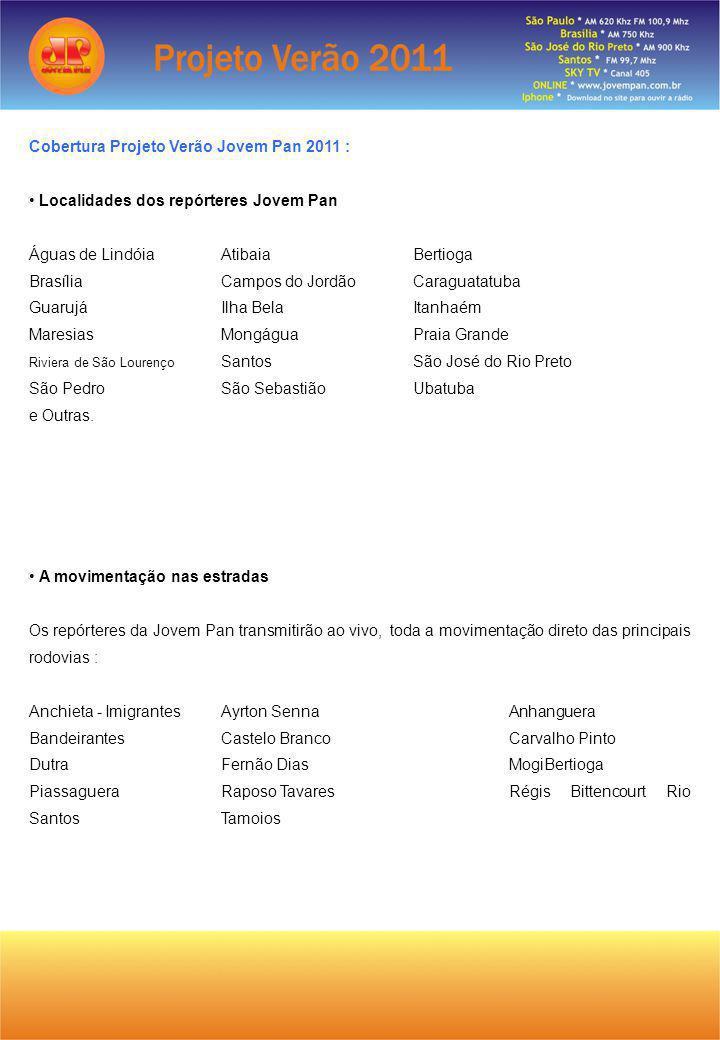 Cobertura Projeto Verão Jovem Pan 2011 : Localidades dos repórteres Jovem Pan Águas de Lindóia AtibaiaBertioga BrasíliaCampos do JordãoCaraguatatuba G