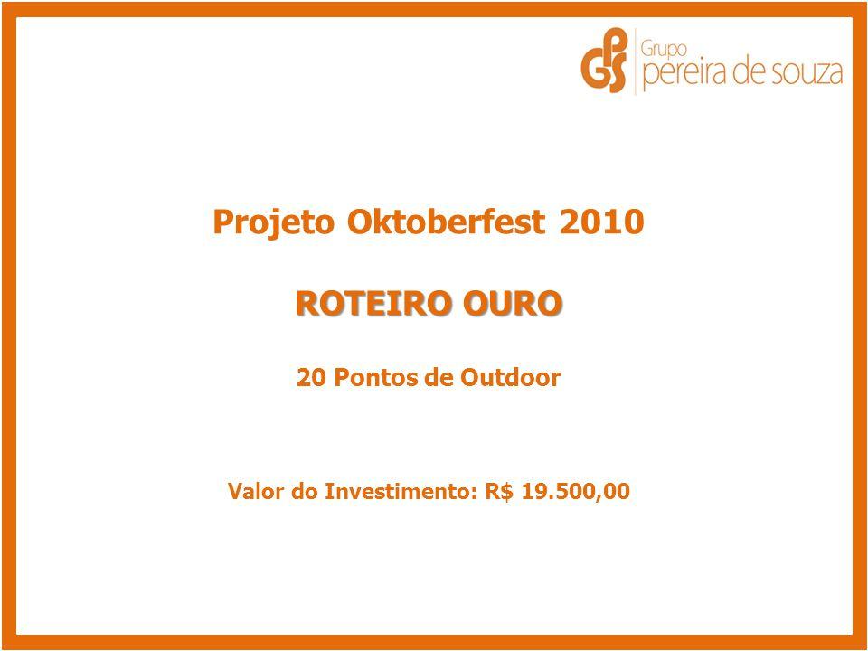 Projeto Oktoberfest 2010 ROTEIRO OURO 20 Pontos de Outdoor Valor do Investimento: R$ 19.500,00