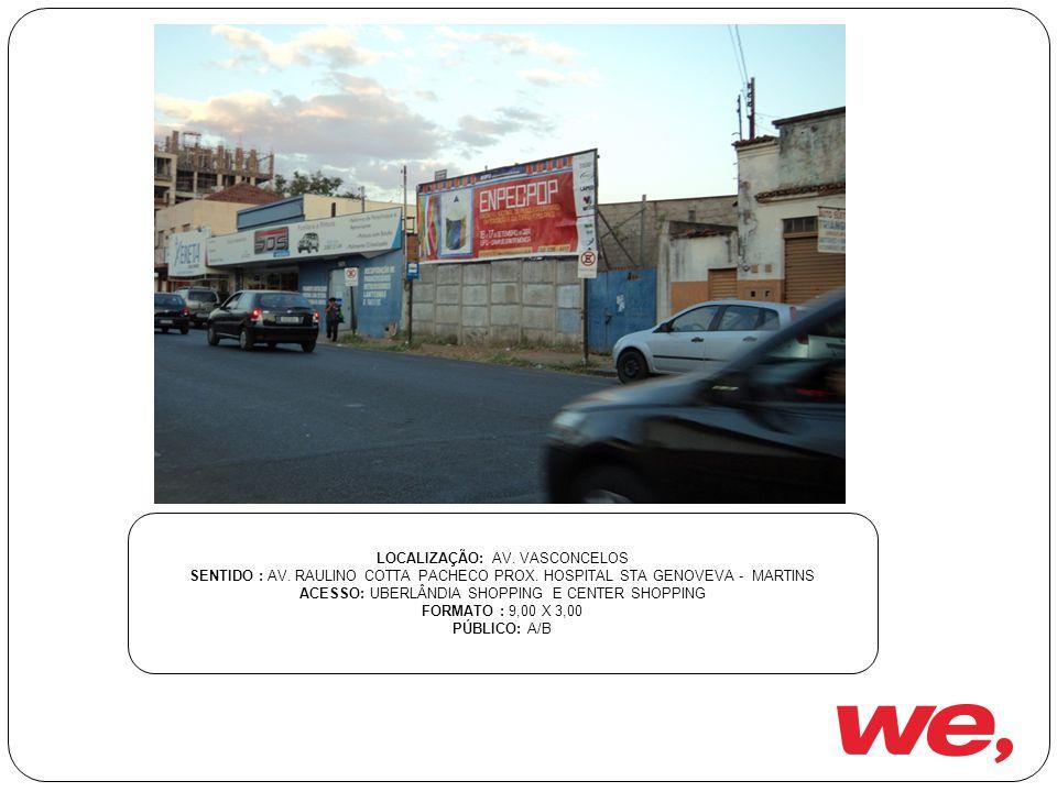 LOCALIZAÇÃO: AV.VASCONCELOS SENTIDO : AV. RAULINO COTTA PACHECO PROX.