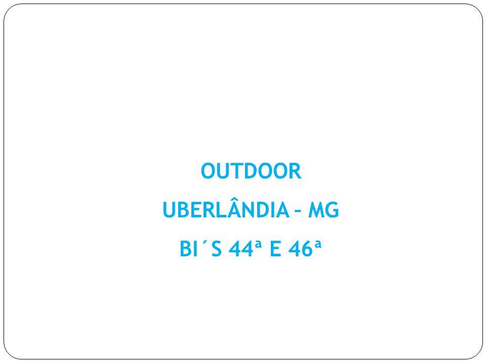 OUTDOOR UBERLÂNDIA – MG BI´S 44ª E 46ª