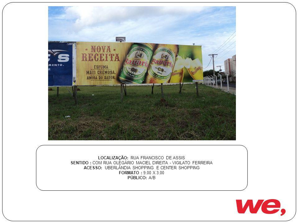 LOCALIZAÇÃO: RUA FRANCISCO DE ASSIS SENTIDO : COM RUA OLEGÁRIO MACIEL DIREITA - VIGILATO FERREIRA ACESSO: UBERLÂNDIA SHOPPING E CENTER SHOPPING FORMATO : 9,00 X 3,00 PÚBLICO: A/B