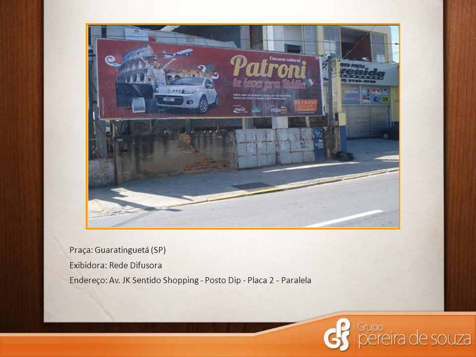 Praça: Guaratinguetá (SP) Exibidora: Rede Difusora Endereço: Av. JK Sentido Shopping - Posto Dip - Placa 2 - Paralela