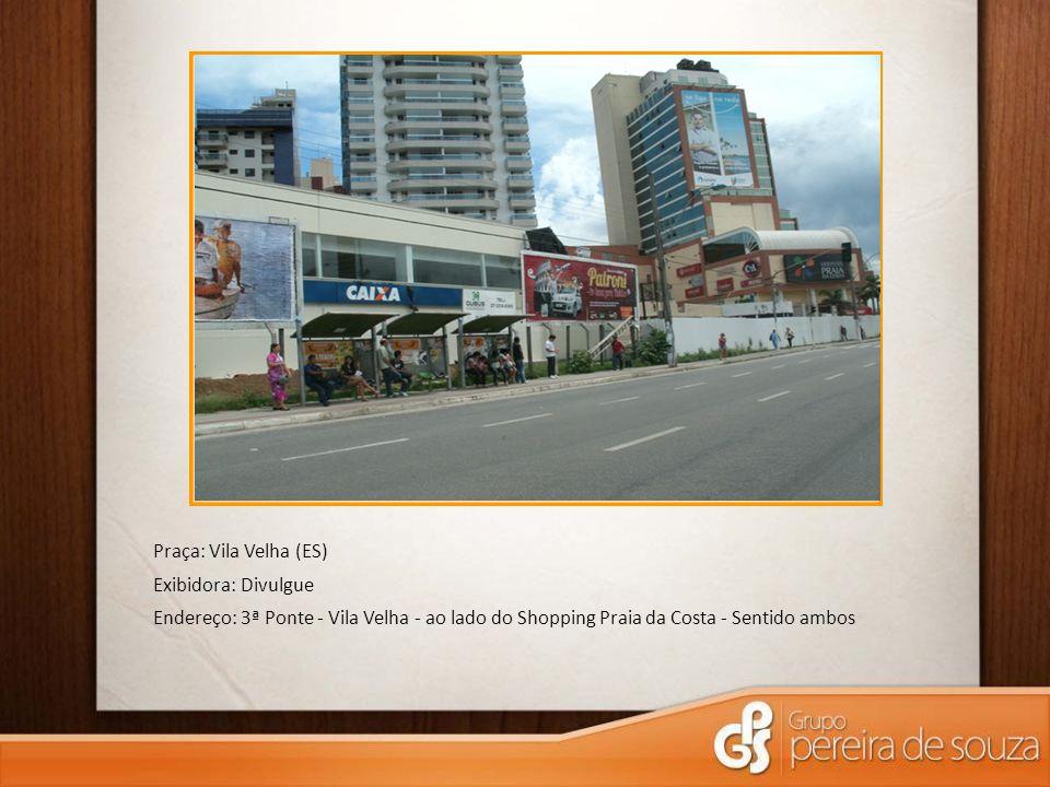 Praça: Vila Velha (ES) Exibidora: Divulgue Endereço: 3ª Ponte - Vila Velha - ao lado do Shopping Praia da Costa - Sentido ambos