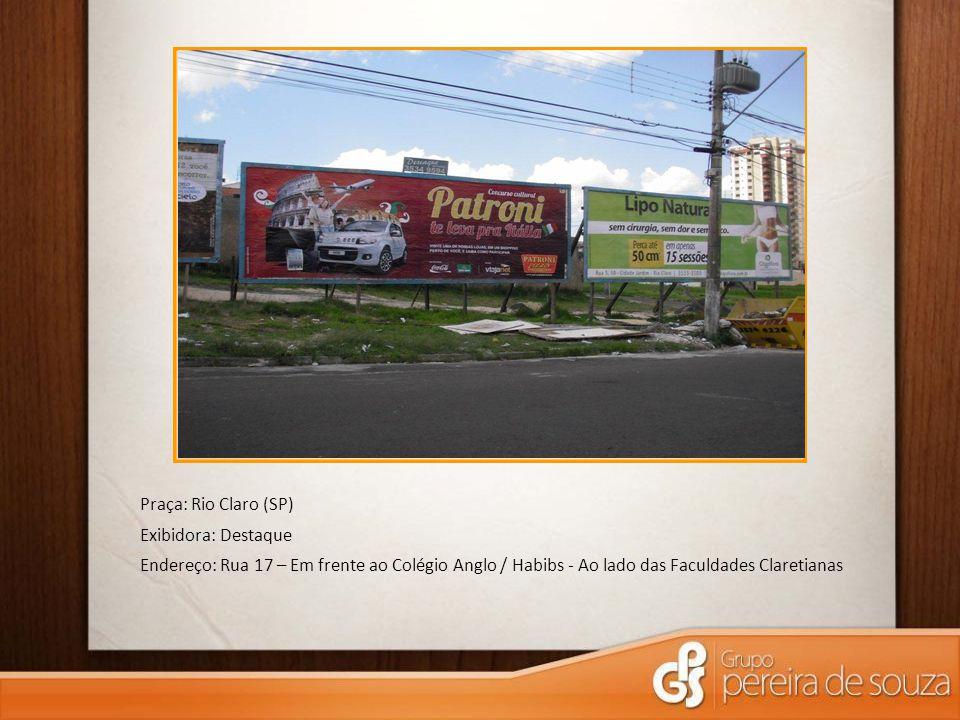 Praça: Rio Claro (SP) Exibidora: Destaque Endereço: Rua 17 – Em frente ao Colégio Anglo / Habibs - Ao lado das Faculdades Claretianas