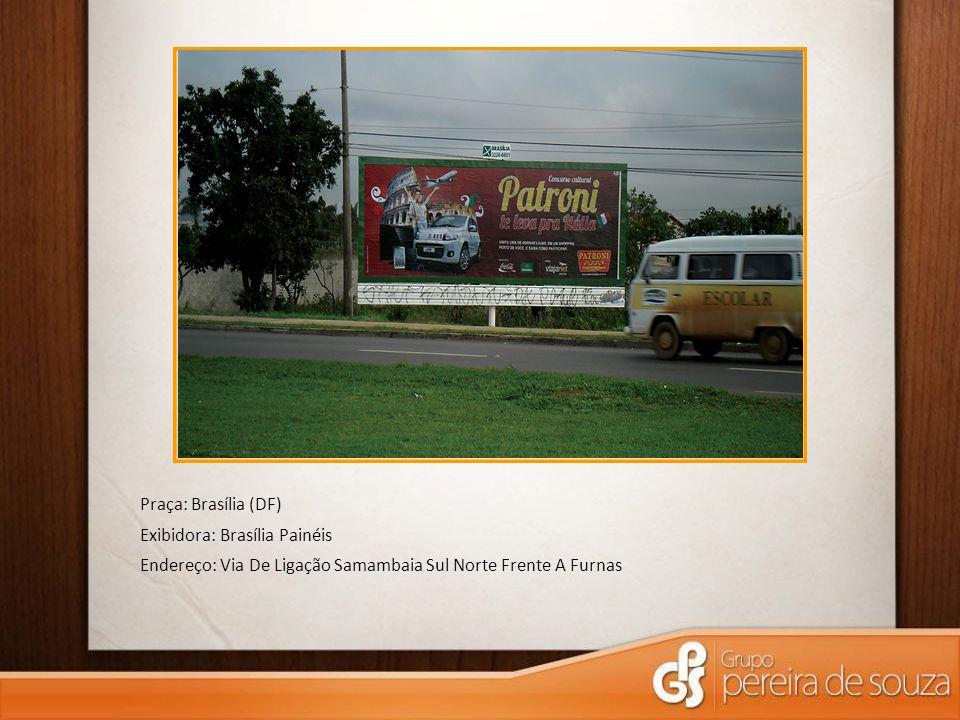 Praça: Brasília (DF) Exibidora: Brasília Painéis Endereço: Via De Ligação Samambaia Sul Norte Frente A Furnas