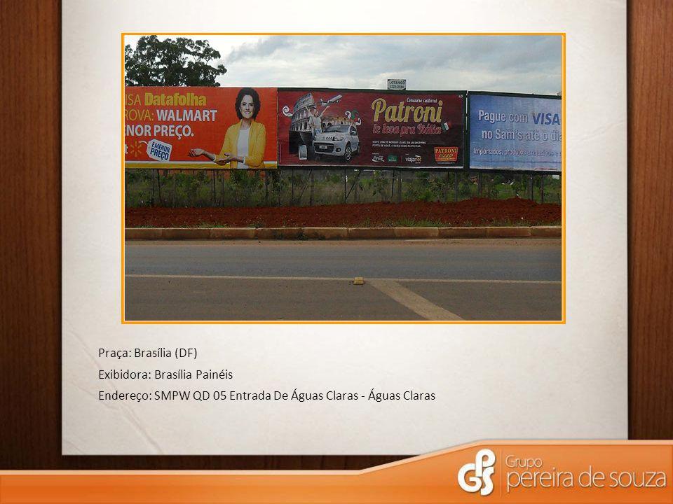 Praça: Brasília (DF) Exibidora: Brasília Painéis Endereço: SMPW QD 05 Entrada De Águas Claras - Águas Claras