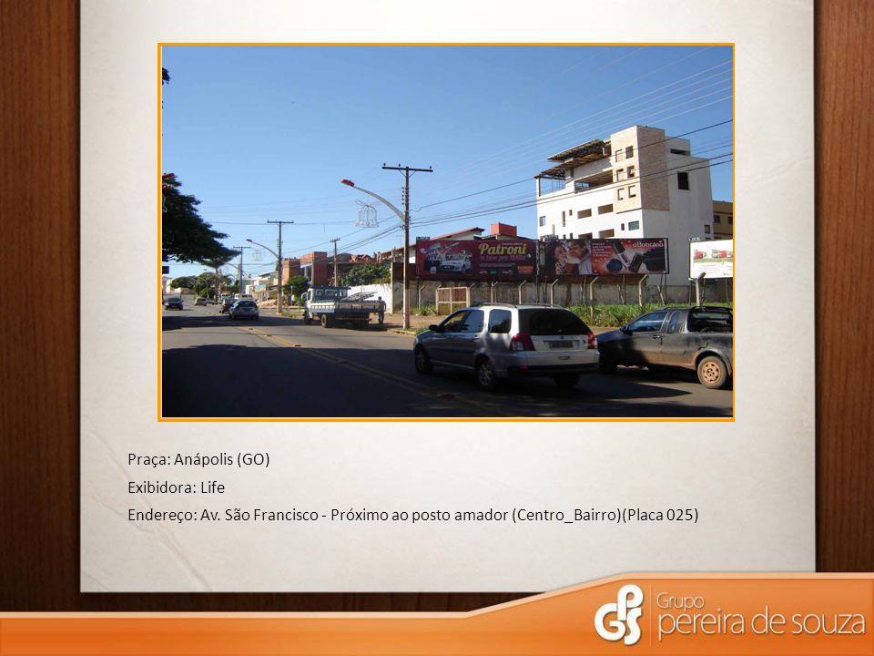 Praça: Anápolis (GO) Exibidora: Life Endereço: Av. São Francisco - Próximo ao posto amador (Centro_Bairro)(Placa 025)