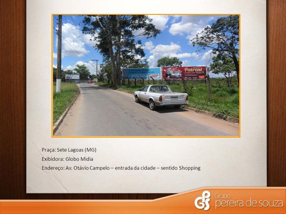 Praça: Sete Lagoas (MG) Exibidora: Globo Midia Endereço: Av. Otávio Campelo – entrada da cidade – sentido Shopping