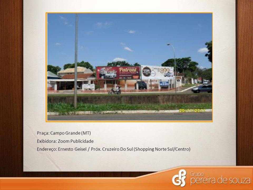 Praça: Campo Grande (MT) Exibidora: Zoom Publicidade Endereço: Ernesto Geisel / Próx. Cruzeiro Do Sul (Shopping Norte Sul/Centro)