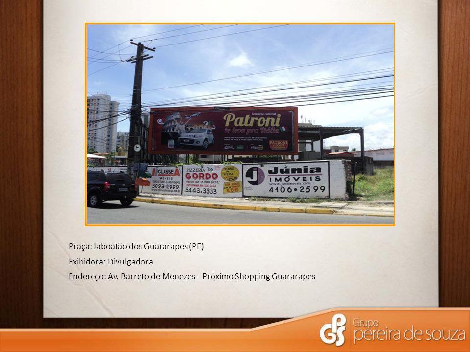Praça: Jaboatão dos Guararapes (PE) Exibidora: Divulgadora Endereço: Av. Barreto de Menezes - Próximo Shopping Guararapes