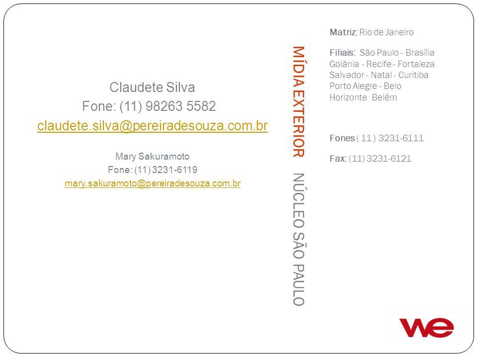 Matriz: Rio de Janeiro Filiais: São Paulo - Brasília Goiânia - Recife - Fortaleza Salvador - Natal - Curitiba Porto Alegre - Belo Horizonte Belém Fones ( 11 ) 3231-6111 Fax: (11) 3231-6121 Claudete Silva Fone: (11) 98263 5582 claudete.silva@pereiradesouza.com.br Mary Sakuramoto Fone: (11) 3231-6119 mary.sakuramoto@pereiradesouza.com.br MÍDIA EXTERIOR NÚCLEO SÃO PAULO