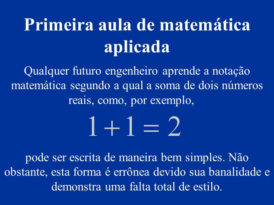 Qualquer futuro engenheiro aprende a notação matemática segundo a qual a soma de dois números reais, como, por exemplo, pode ser escrita de maneira be
