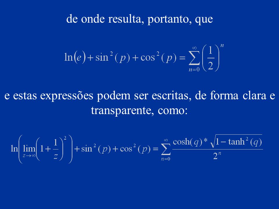 de onde resulta, portanto, que e estas expressões podem ser escritas, de forma clara e transparente, como: