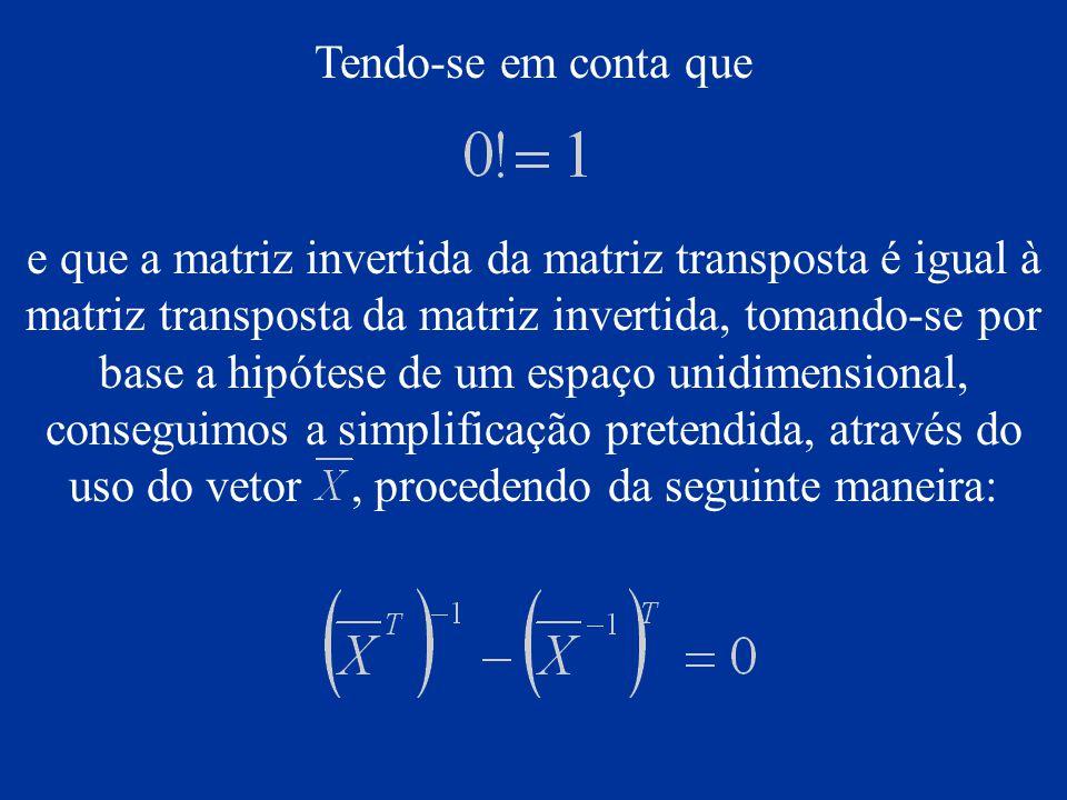Tendo-se em conta que e que a matriz invertida da matriz transposta é igual à matriz transposta da matriz invertida, tomando-se por base a hipótese de
