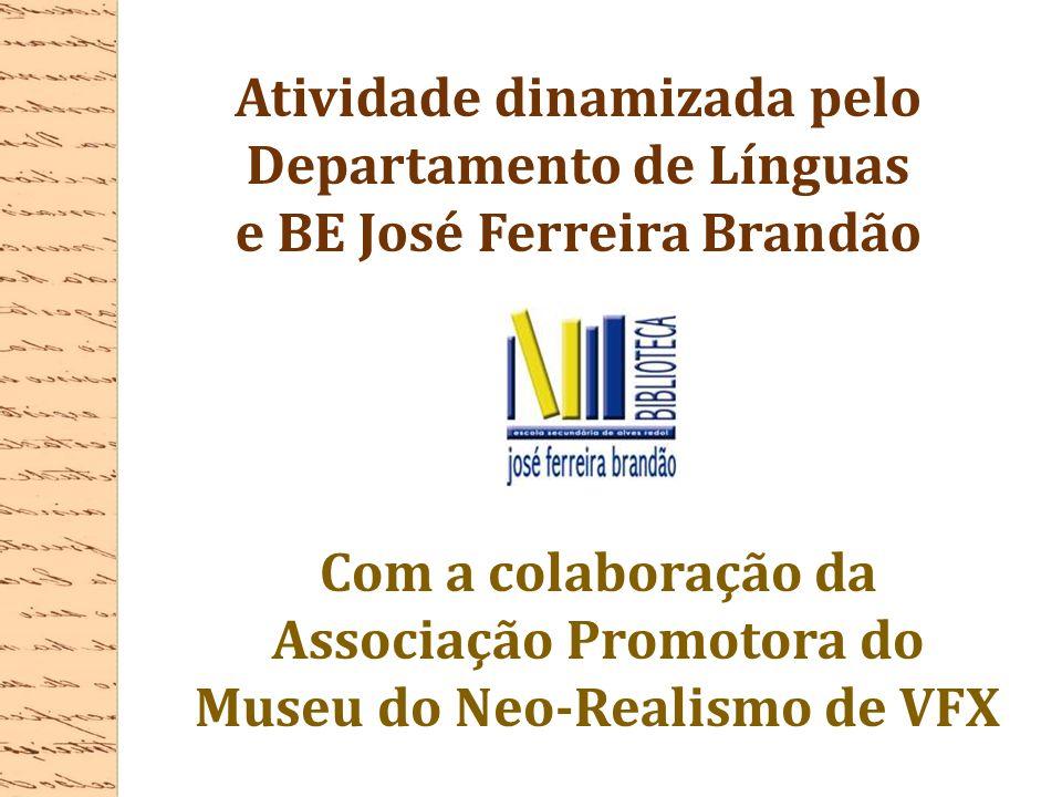Atividade dinamizada pelo Departamento de Línguas e BE José Ferreira Brandão Com a colaboração da Associação Promotora do Museu do Neo-Realismo de VFX