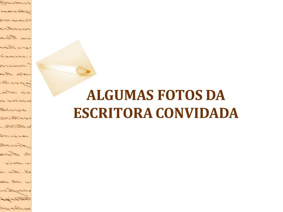 ALGUMAS FOTOS DA ESCRITORA CONVIDADA