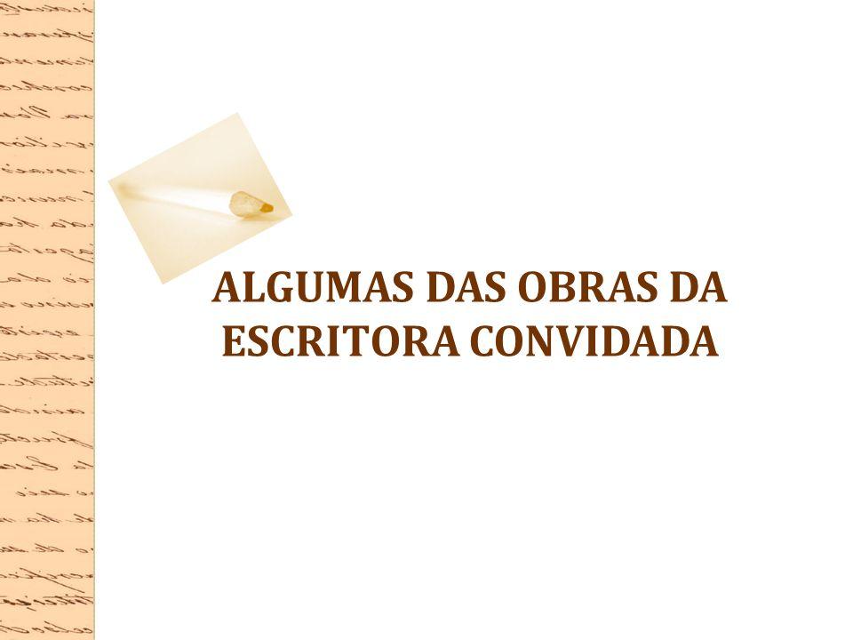 ALGUMAS DAS OBRAS DA ESCRITORA CONVIDADA