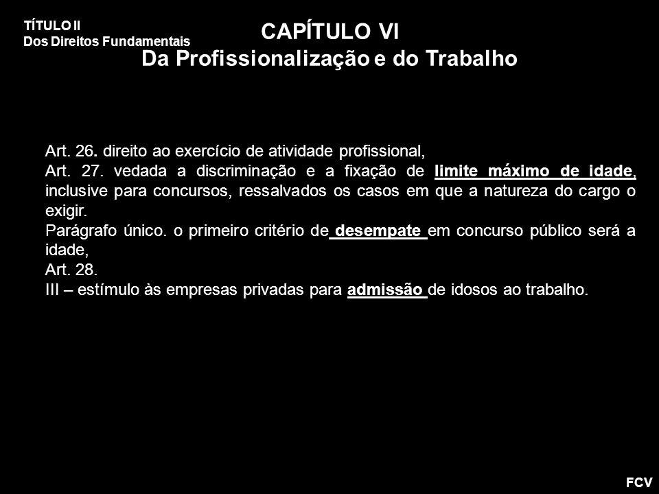 Art. 26. direito ao exercício de atividade profissional, Art. 27. vedada a discriminação e a fixação de limite máximo de idade, inclusive para concurs