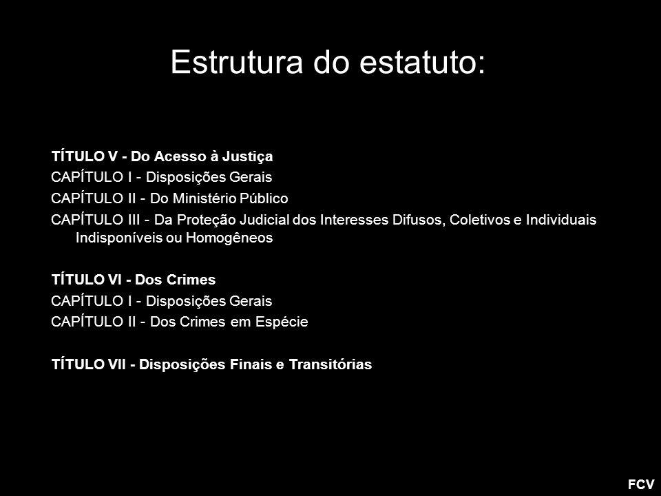 Estrutura do estatuto: TÍTULO V - Do Acesso à Justiça CAPÍTULO I - Disposições Gerais CAPÍTULO II - Do Ministério Público CAPÍTULO III - Da Proteção J