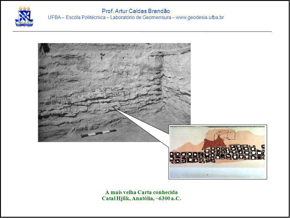 A mais velha Carta conhecida Catal Hjük, Anatólia, ~6300 a.C. Prof. Artur Caldas Brandão UFBA – Escola Politécnica – Laboratório de Geomensura – www.g