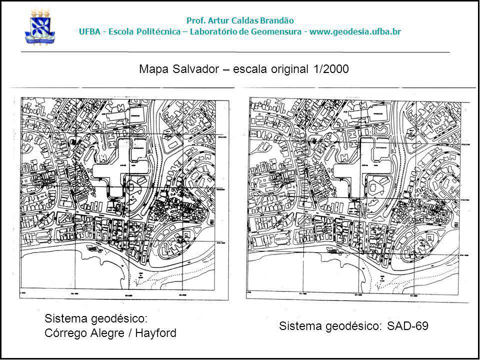 Sistema geodésico: Córrego Alegre / Hayford Sistema geodésico: SAD-69 Mapa Salvador – escala original 1/2000 Prof. Artur Caldas Brandão UFBA - Escola