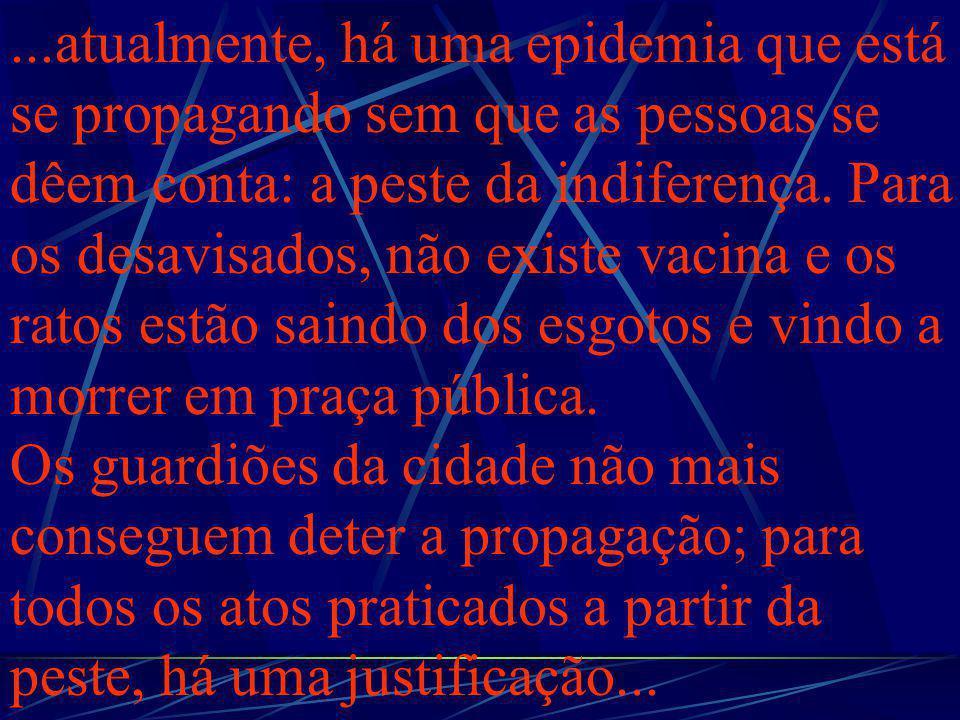 ...atualmente, há uma epidemia que está se propagando sem que as pessoas se dêem conta: a peste da indiferença.