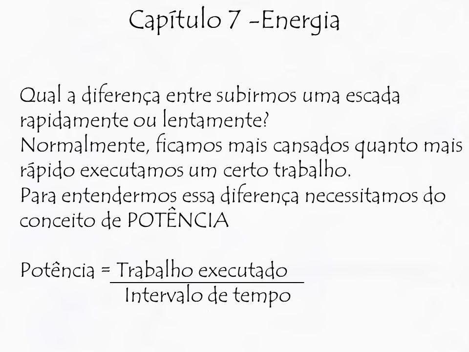 Capítulo 7 -Energia Qual a diferença entre subirmos uma escada rapidamente ou lentamente.
