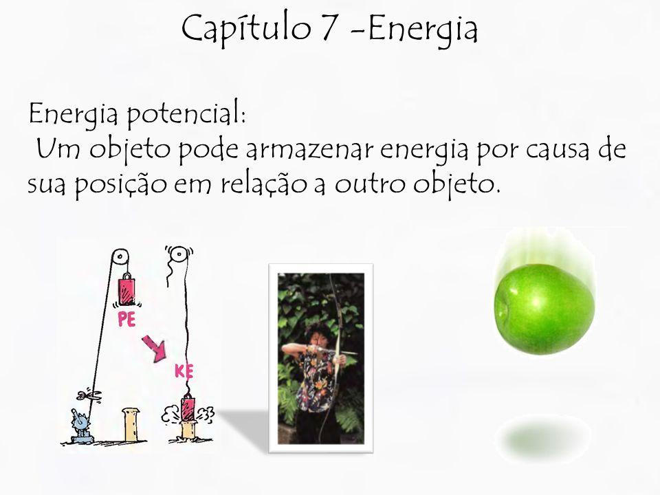 Capítulo 7 -Energia Energia potencial: Um objeto pode armazenar energia por causa de sua posição em relação a outro objeto.