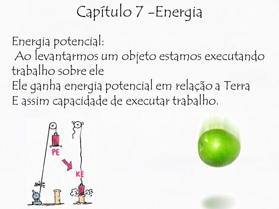 Capítulo 7 -Energia Energia potencial: Ao levantarmos um objeto estamos executando trabalho sobre ele Ele ganha energia potencial em relação a Terra E assim capacidade de executar trabalho.