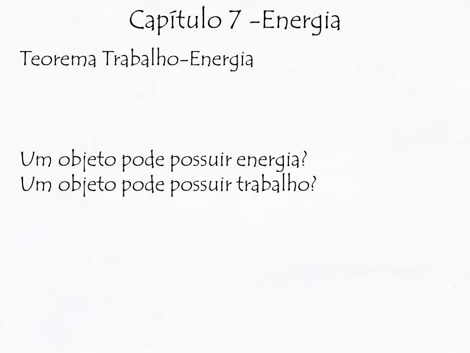 Capítulo 7 -Energia Teorema Trabalho-Energia Um objeto pode possuir energia.