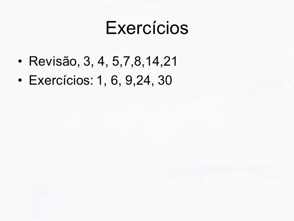 Exercícios Revisão, 3, 4, 5,7,8,14,21 Exercícios: 1, 6, 9,24, 30