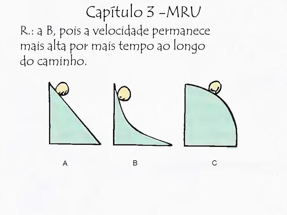 Capítulo 3 -MRU R.: a B, pois a velocidade permanece mais alta por mais tempo ao longo do caminho. A BC