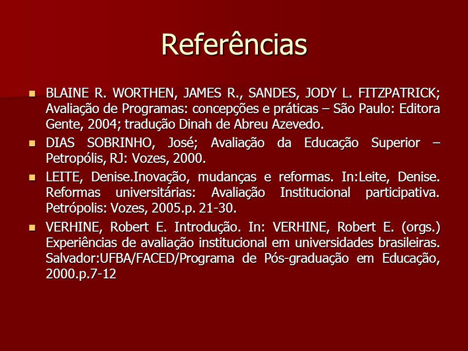 Referências BLAINE R. WORTHEN, JAMES R., SANDES, JODY L. FITZPATRICK; Avaliação de Programas: concepções e práticas – São Paulo: Editora Gente, 2004;