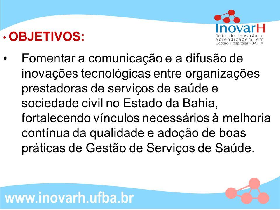 Fomentar a comunicação e a difusão de inovações tecnológicas entre organizações prestadoras de serviços de saúde e sociedade civil no Estado da Bahia,